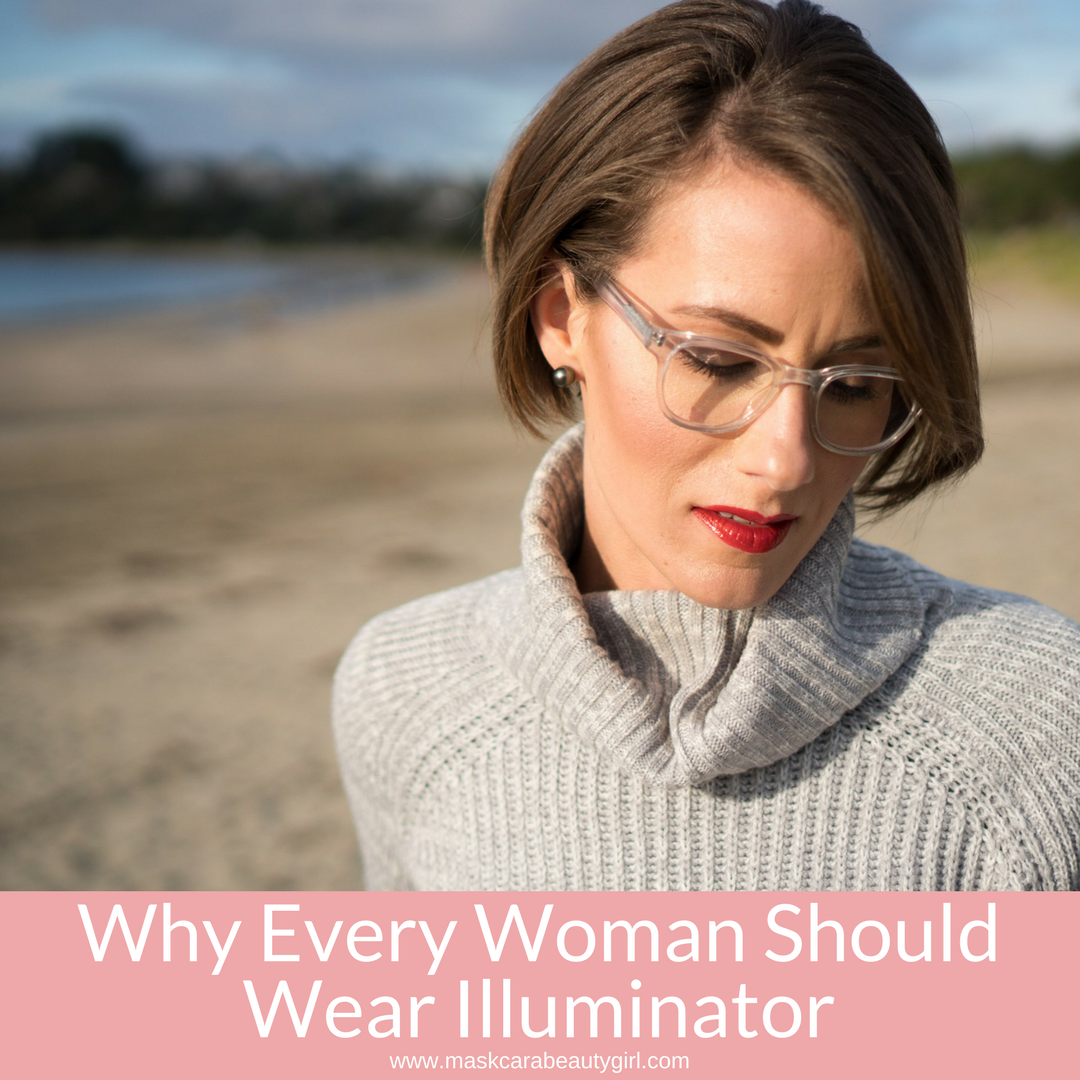 Why Every Woman Should Wear Illuminator with Maskcara Beauty Girl at www.maskcarabeautygirl.com